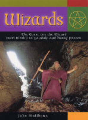 Wizards: The Quest for the Wizard from Merlin to Gandalf and Harry Potter by John Matthews