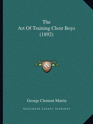 The Art of Training Choir Boys (1892) by George Clement Martin