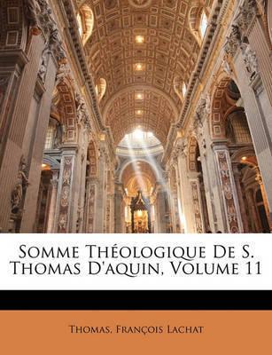 Somme Thologique de S. Thomas D'Aquin, Volume 11 by St Thomas, Jeanette