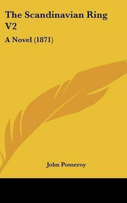 The Scandinavian Ring V2: A Novel (1871) by John Pomeroy (Polytechnic of the South Bank and the London College of Fashion)