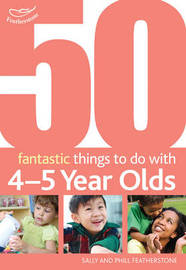 50 Fantastic Things to Do with Four and Five Year Olds by Sally Featherstone image