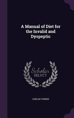 A Manual of Diet for the Invalid and Dyspeptic by Duncan Turner image