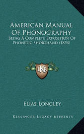 American Manual of Phonography: Being a Complete Exposition of Phonetic Shorthand (1854) by Elias Longley