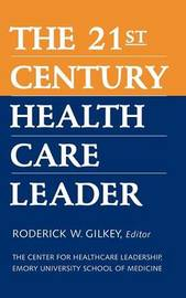 The 21st Century Health Care Leader by R.W. Gilkey image