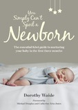 You Simply Can't Spoil A Newborn by Dorothy Waide