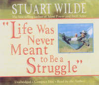 Life Was Never Meant to be a Struggle by Stuart Wilde