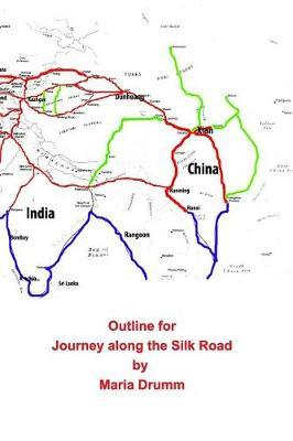 Outline for Journey Along the Silk Road by Maria Drumm