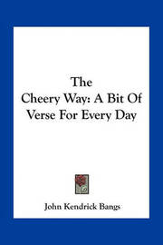 The Cheery Way: A Bit of Verse for Every Day by John Kendrick Bangs