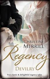 Regency Devilry/Dangerous Lord, Innocent Governess/Taken By The Wicked Rake by Christine Merrill