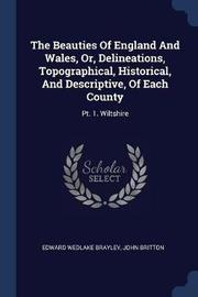 The Beauties of England and Wales, Or, Delineations, Topographical, Historical, and Descriptive, of Each County by Edward Wedlake Brayley