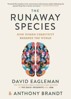 The Runaway Species by David Eagleman