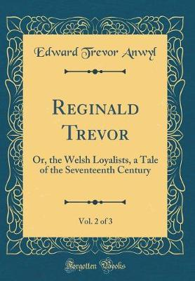 Reginald Trevor, Vol. 2 of 3 by Edward Trevor Anwyl