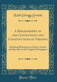 A Bibliography of the Conventions and Constitutions of Virginia by Earl Gregg Swem