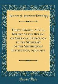 Thirty-Eighth Annual Report of the Bureau of American Ethnology to the Secretary of the Smithsonian Institution, 1916-1917 (Classic Reprint) by Bureau of American Ethnology image