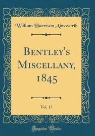 Bentley's Miscellany, 1845, Vol. 17 (Classic Reprint) by William , Harrison Ainsworth image