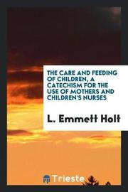The Care and Feeding of Children; A Catechism for the Use of Mothers and Children's Nurses by L. Emmett Holt image