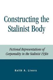 Constructing the Stalinist Body by Keith A Livers image