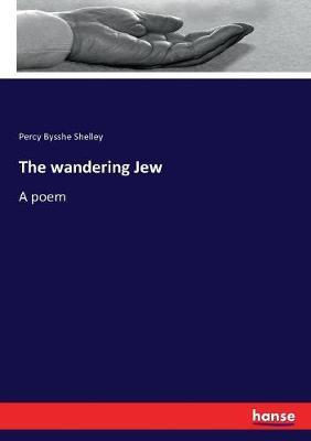 The wandering Jew by Percy Bysshe Shelley