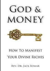 God and Money: How to Manifest Your Divine Riches by Rev. Dr. Jack Bomar