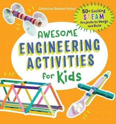 Awesome Engineering Activities for Kids by Christina Schul