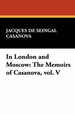 In London and Moscow by Jacques De Seingal Casanova