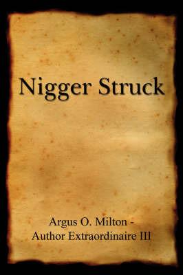 Nigger Struck by Argus O. Milton