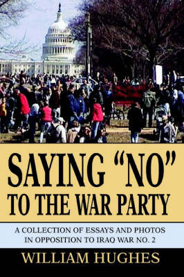 Saying No to the War Party by William C Hughes