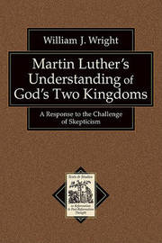 Martin Luther's Understanding of God's Two Kingdoms by William John Wright image