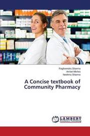 A Concise Textbook of Community Pharmacy by Sharma Raghvendra