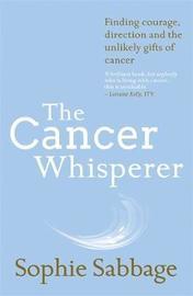 The Cancer Whisperer by Sophie Sabbage