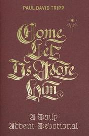 Come, Let Us Adore Him by Paul David Tripp