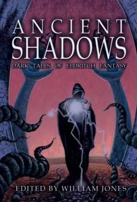 Ancient Shadows: Dark Tales of Eldritch Fantasy by William Jones image