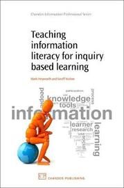 Teaching Information Literacy for Inquiry-Based Learning by Mark Hepworth