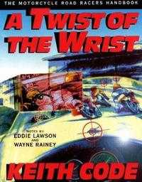 A Twist of the Wrist: v.1: Motorcycle Road Racer's Handbook by Keith Code image