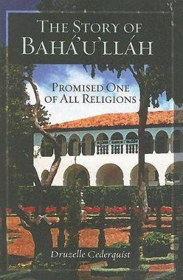 The Story of Baha'u'llah by Druzelle Cederquist