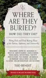 Where Are They Buried? (Revised & Updated for 2019) by Tod Benoit