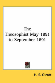The Theosophist May 1891 to September 1891 by H. S. Olcott