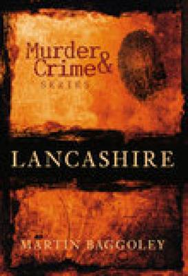 Murder & Crime in Lancashire by Martin Baggoley