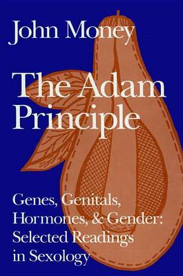 The Adam Principle: Genes, Genitals, Hormones, and Gender: Selected Readings in Sexology by John Money
