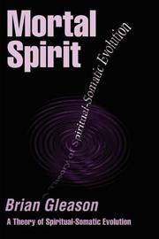 Mortal Spirit: A Theory of Spiritual-Somatic Evolution by Brian Gleason image
