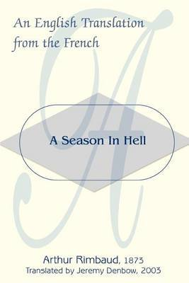 A Season in Hell: An English Translation from the French by Arthur Rimbaud