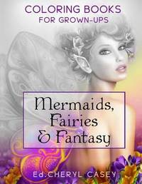 Mermaids, Fairies & Fantasy : Coloring Books for Grown-Ups, Adults by Cheryl Casey