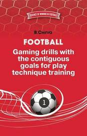 Football. Gaming Drills with the Contiguous Goals for Play Technique Training. by Boris Chirva