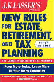 JK Lasser's New Rules for Estate, Retirement, and Tax Planning by Stewart H. Welch