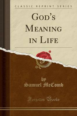 God's Meaning in Life (Classic Reprint) by Samuel McComb