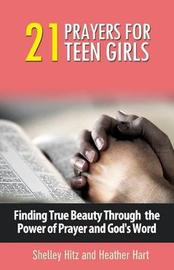 21 Prayers for Teen Girls by Shelley Hitz