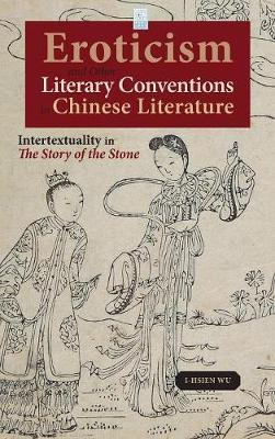 Eroticism and Other Literary Conventions in Chinese Literature by I-Hsien Wu