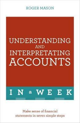 Understanding And Interpreting Accounts In A Week by Roger Mason