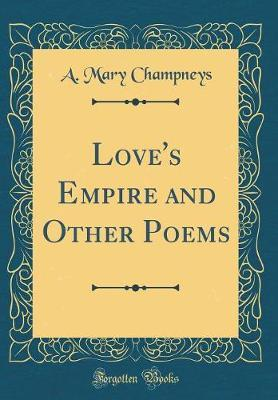 Love's Empire and Other Poems (Classic Reprint) by A Mary Champneys image