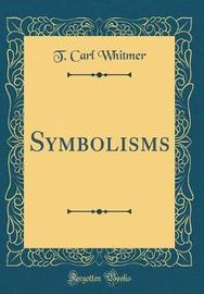 Symbolisms (Classic Reprint) by T Carl Whitmer image